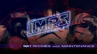 """I.M.P.S. The Relentless Chapter 3 """"Rhymes with Maintenance"""""""