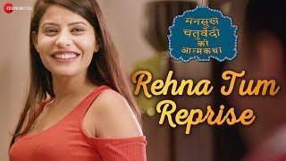 Rehna Tum - Reprise   Mansukh Chaturvedi Ki Atmakatha   Sandeep S, Sikander K & Monika   Asees Kaur