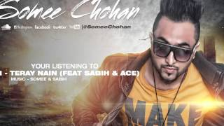 Teray Nain | Somee Chohan Ft. Ace & Sabih | Obsession - The Album