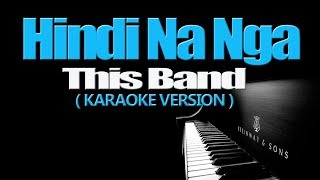 HINDI NA NGA - This Band (KARAOKE VERSION)