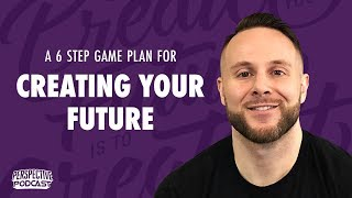 PP 120: 6 Étape Plan de Jeu Pour la Création de Votre Avenir