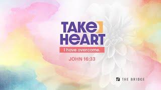Take Heart.  Dave De Vos -John 16:33