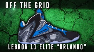 "Off The Grid: Nike Lebron 11 Elite ""Orlando"""