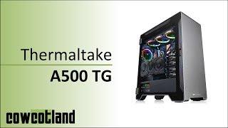 [Cowcot TV] Présentation boitier Thermaltake A500 TG