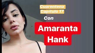 CUARENTENA Capítulo 17 con AMARANTA HANK