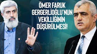 Ömer Faruk Gergerlioğlu'nun vekilliğinin düşürülmesi hakkında!