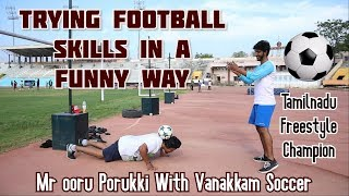 Trying Football skills in a funny way | Mr Ooru Porukki Collaboration with Vanakkam Soccer