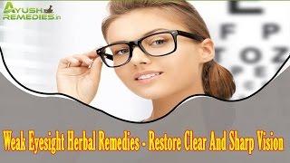 Weak Eyesight Herbal Remedies - Restore Clear And Sharp Vision