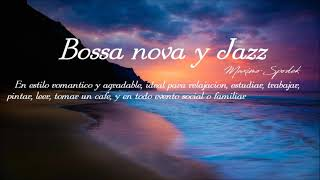 BOSSA NOVA Y JAZZ,  ROMANTICO Y AGRADABLE, RELAJACION, ESTUDIAR, TRABAJAR,  CAFE, PINTAR, LEER