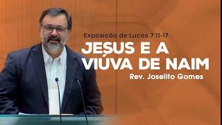 Jesus e a viúva de Naim - Rev. Joselito Gomes (Lucas 7:11-17)