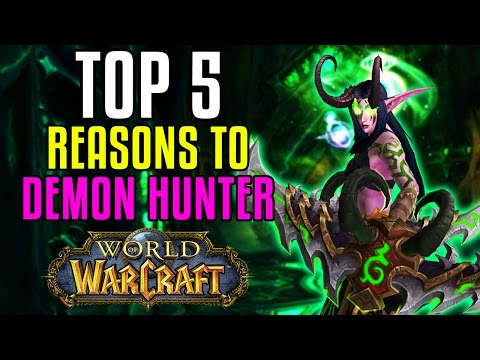 Top 5 Reasons Why You Should Play a Demon Hunter in World of Warcraft: Legion