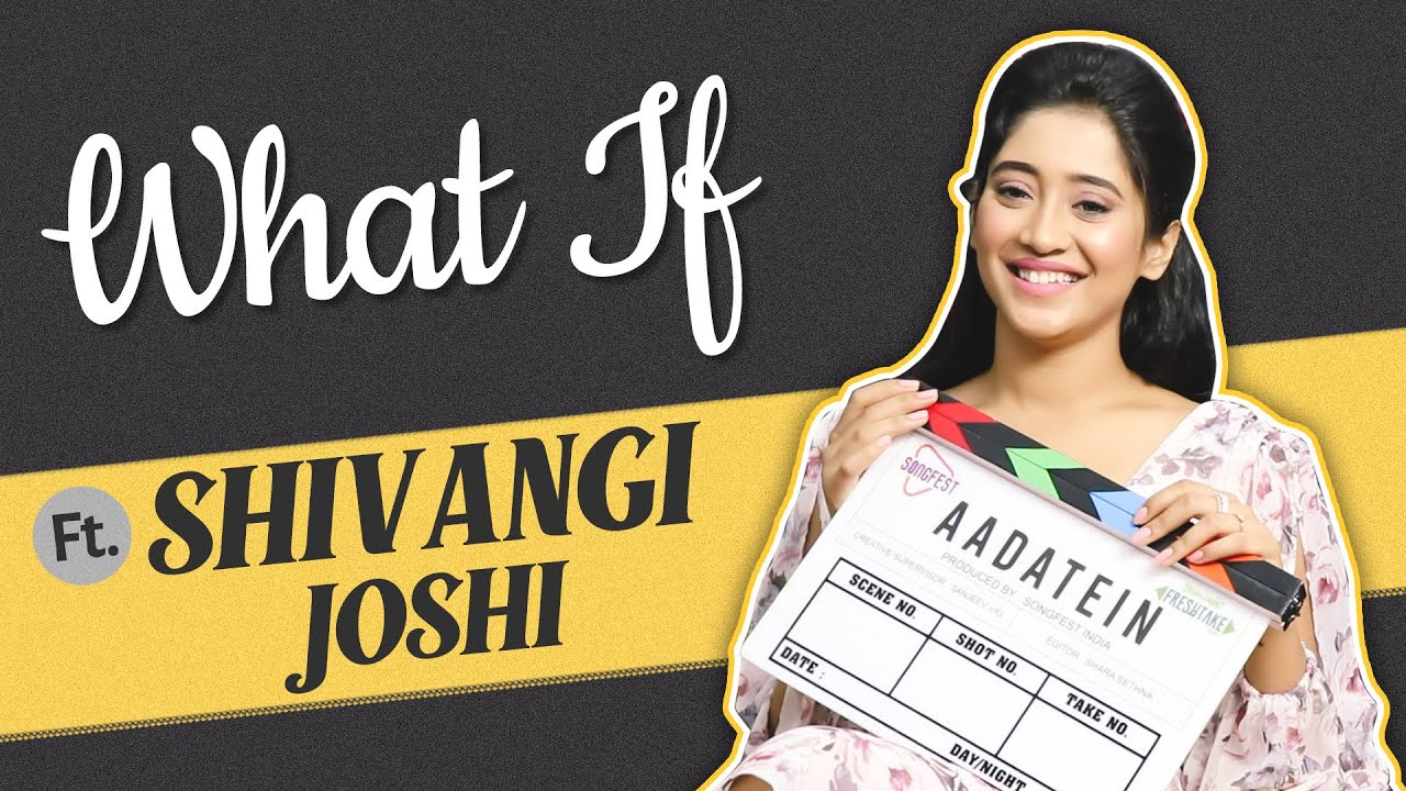 Download Shivangi Joshi Plays What If with India Forums