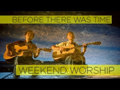 Before There Was Time - Caedmon's Call (Weekend Worship)