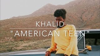 Khalid quot;American Teenquot; Lyric Video