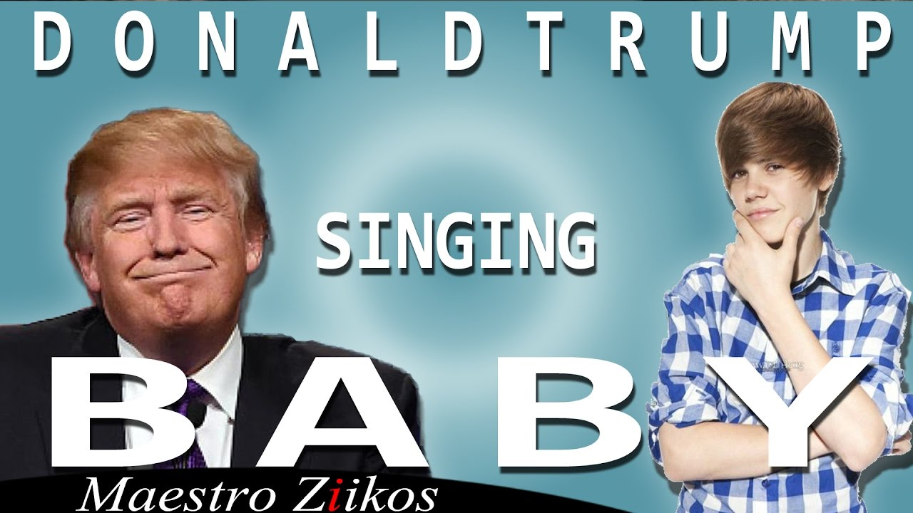 Donald Trump Singing Baby By Justin Bieber Youtube