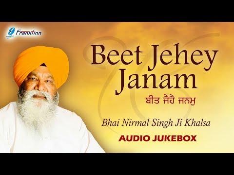 Beet Jehey Janam - Bhai Nirmal Singh Ji Khalsa - New Punjabi Shabad Gurbani Kirtan Jukebox