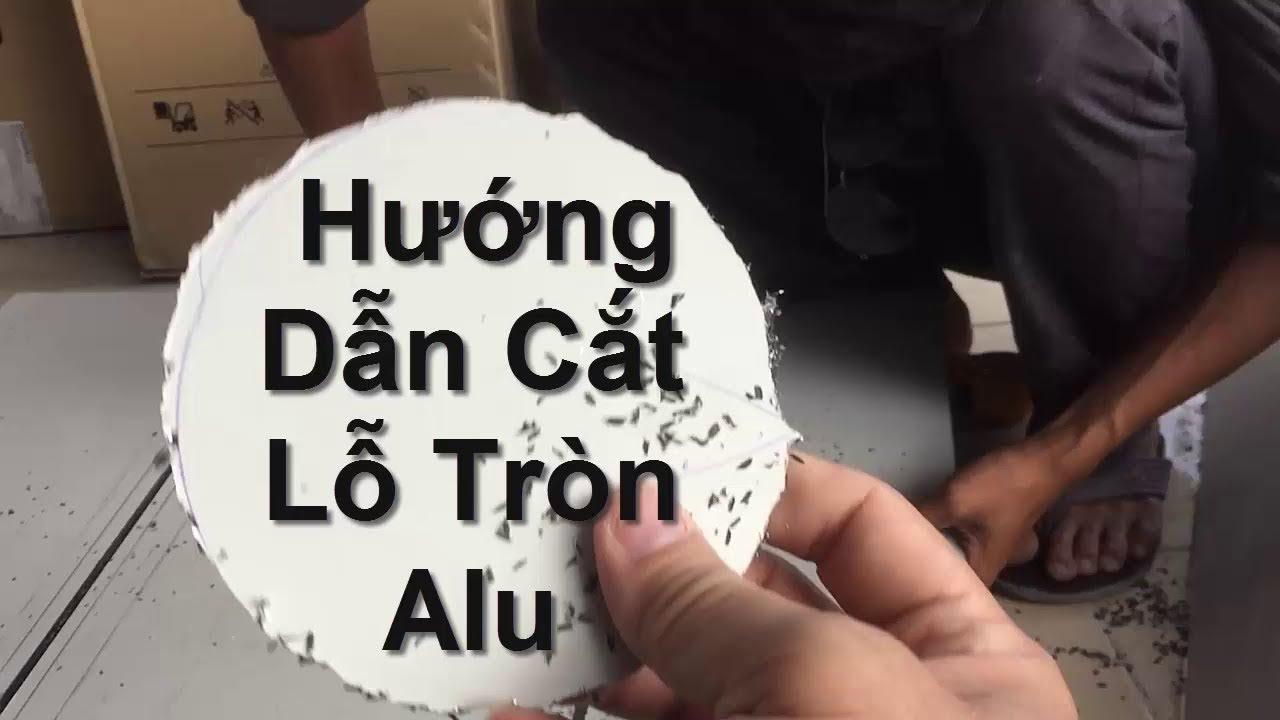 Hướng dẫn khoan cắt Alu LỖ TRÒN TO và tham khảo kỹ thuật điện.