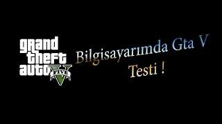 Bilgisayarımda Gta V Testi !