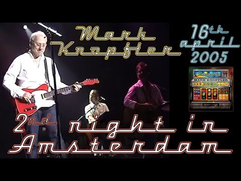 Mark Knopfler 2005 LIVE in Amsterdam [2nd night, NEW COMPLETE version, 50 fps]