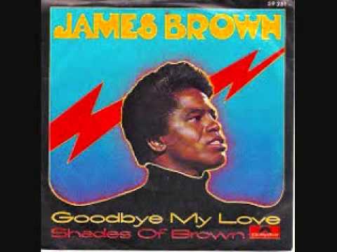 Goodbye My Love- James Brown