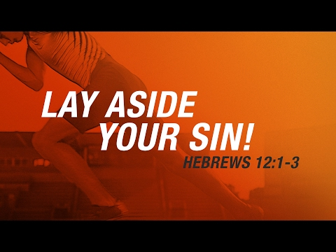 Lay Aside Your Sin! (January 22, 2017  |  6:00 PM)