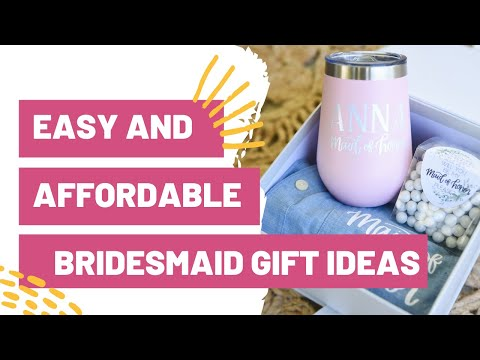 Easy And Affordable Bridesmaid Gift Ideas!