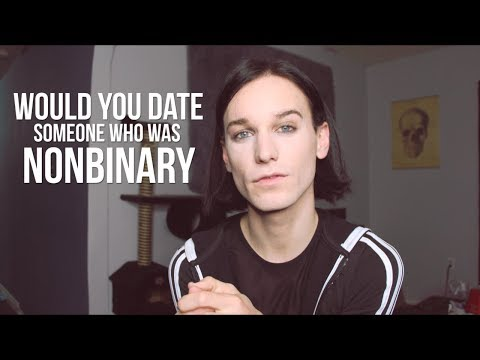 Would You Date Someone Who Was Nonbinary?