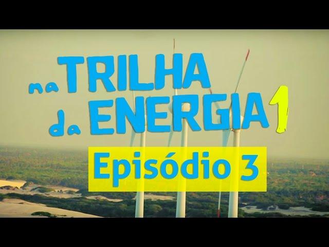 1ª Temporada - Na Trilha da Energia - Episódio 3