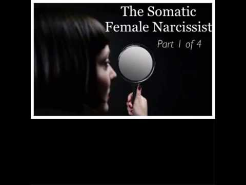 The Somatic Female Narcissist (The 4 Types of Female Narcissists / Part 1  of 4)