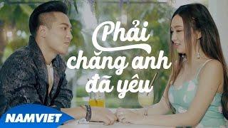 MV Phải Chăng Anh Đã Yêu - Châu Khải Phong [4K]