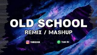OLD SCHOOL ✘ REMIX / MASHUP ✘ TOMI DJ