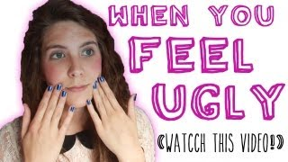 When You Feel Ugly (Watch This Video)