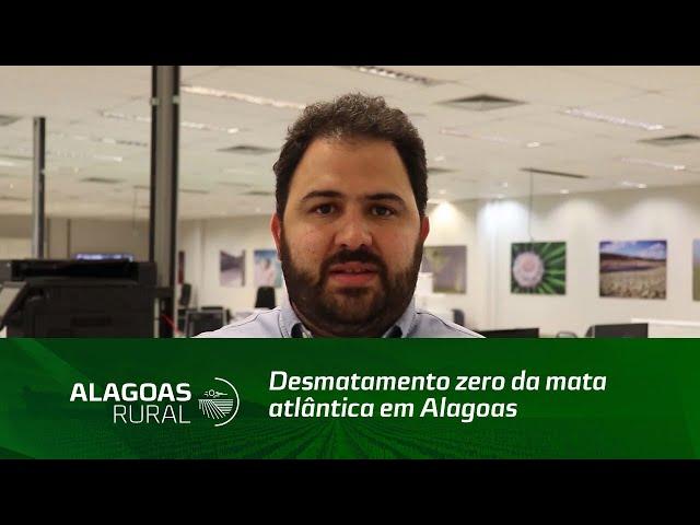 Presidente do IMA comemora desmatamento zero da mata atlântica em Alagoas