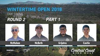 2018 Wintertime Open Round 2 Part 1(McMahon, McBeth, Grijalva, Castle)