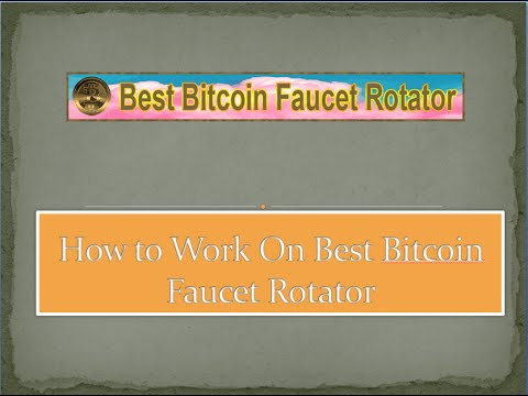How To Work On Best Bitcoin Faucet Rotator