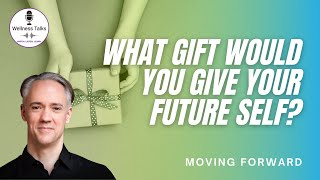 What Gift Could You Give Your Future Self