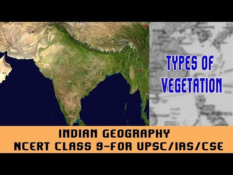 Indian Geography| NCERT Class 9-For UPSC/IAS/CSE| Physical Features in India| Types of Vegetation|04