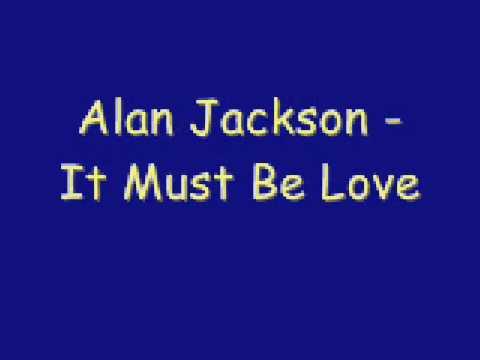 Alan Jackson - It Must Be Love - YouTube