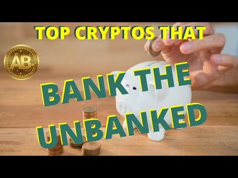 Top Cryptocurrencies that help Bank the Unbanked!