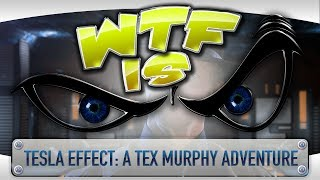 ► WTF Is... - Tesla Effect: A Tex Murphy Adventure ?