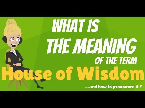 What is HOUSE OF WISDOM? What does HOUSE OF WISDOM mean? HOUSE OF