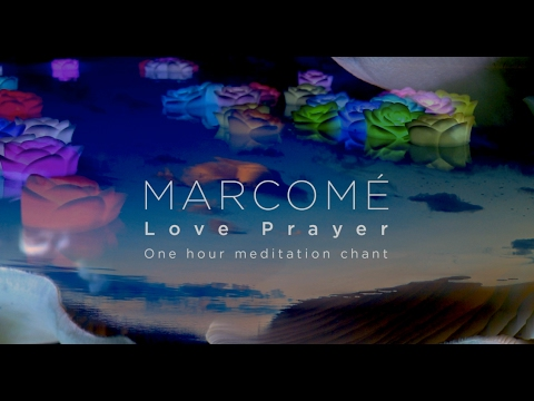 1 Hour Relaxation Meditation Love Prayer for stress relief, yoga, massage, sleep - Marcomé