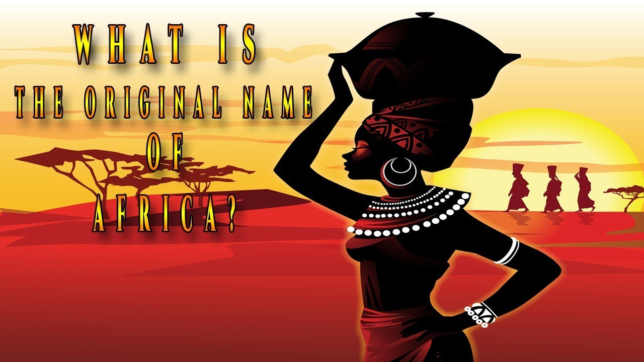 Untold Truth About The Original Name Of Africa