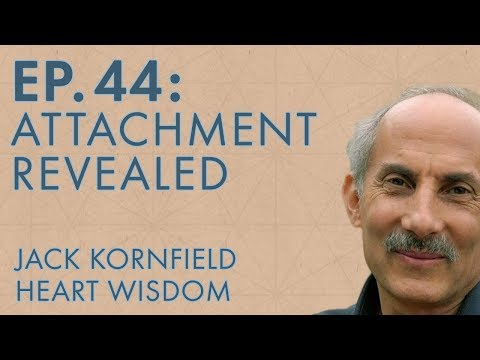 Jack Kornfield – Ep. 44 – Attachment Revealed