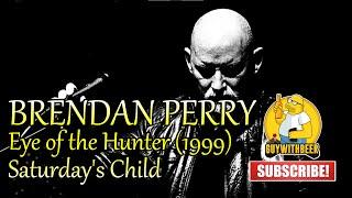BRENDAN PERRY | EYE OF THE HUNTER (1999) | Saturday's Child