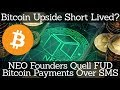 Crypto News | Bitcoin Upside Short Lived? NEO Founders Quell FUD. Bitcoin Payments Over SMS