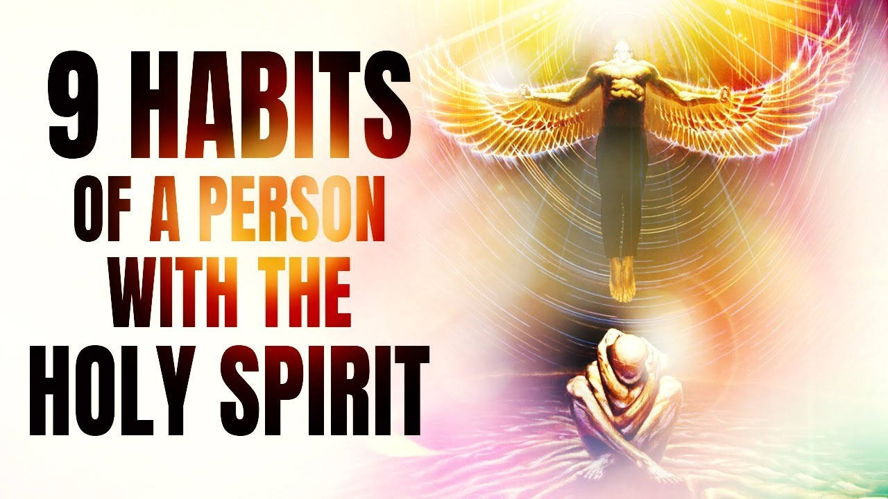 The 9 Habits Of A Person With The Holy Spirit