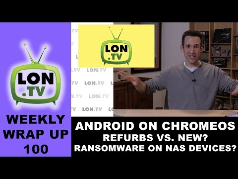 Weekly Wrapup 100 - Android on Chrome Official, Refurbs vs. New, Avoiding Ransomware