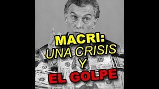 MACRI: Una crisis y EL GOLPE