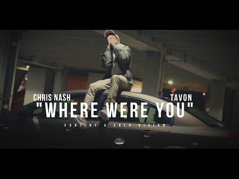 Chris Nash x Tavon  Where Were You  Video  Shot By @aSoloVision